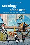 Book Cover Sociology of the Arts: Exploring Fine and Popular Forms