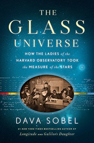 The Glass Universe: How the Ladies of the Harvard Observatory Took the Measure of the Stars by Dava Sobel