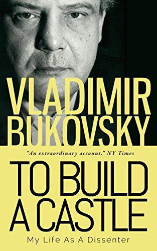 To Build a Castle: My Life as a Dissenter by Vladimir Konstantinovich Bukovskii, Vladimir Bukovsky