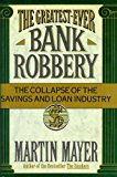 Book Cover The Greatest-Ever Bank Robbery: The Collapse of the Savings and Loan Industry
