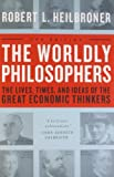 Book Cover The Worldly Philosophers: The Lives, Times And Ideas Of The Great Economic Thinkers, Seventh Edition