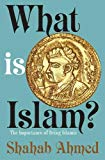 Book Cover What Is Islam?: The Importance of Being Islamic