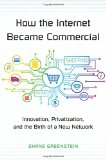 Book Cover How the Internet Became Commercial: Innovation, Privatization, and the Birth of a New Network (The Kauffman Foundation Series on Innovation and Entrepreneurship)