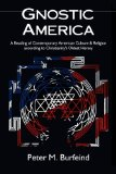 Book Cover Gnostic America: A Reading of Contemporary American Culture & Religion according to Christianity's Oldest Heresy