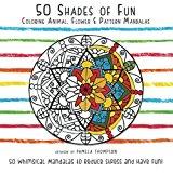 Book Cover 50 Shades of Fun: Coloring Animal, Flower, & Pattern Mandalas