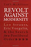 Book Cover Revolt Against Modernity: Leo Strauss, Eric Voegelin, and the Search for a Postliberal Order