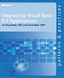 Book Cover Upgrading Visual Basic® 6.0 Applications to Visual Basic .NET and Visual Basic 2005 (Patterns & Practices)