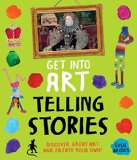 Book Cover Get Into Art Telling Stories: Discover Great Art and Create Your Own!