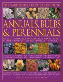 Book Cover The Gardener's Practical Guide to Annuals, Bulbs and Perennials: An illustrated encyclopedia of flowering plants containing over 1500 beautiful colour ... directories of plants Illustrated catalogues