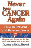 Book Cover Never Fear Cancer Again: How to Prevent and Reverse Cancer (Never Be)
