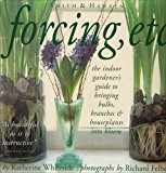 Book Cover Forcing, Etc.: The Indoor Gardener's Guide to Bringing Bulbs, Branches & Houseplants into Bloom