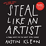 Book Cover Steal Like an Artist: 10 Things Nobody Told You About Being Creative