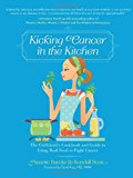 Book Cover Kicking Cancer in the Kitchen: The Girlfriend's Cookbook and Guide to Using Real Food to Fight Cancer
