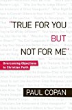 Book Cover True for You, But Not for Me: Overcoming Objections to Christian Faith