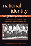 Book Cover National Identity And Global Sports Events: Culture, Politics, And Spectacle in the Olympics And the Football World Cup (Suny Series on Sport, ... Culture, and Social Relations (Paperback))