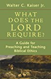 Book Cover What Does the Lord Require?: A Guide for Preaching and Teaching Biblical Ethics