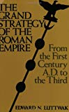 Book Cover The Grand Strategy of the Roman Empire: From the First Century A.D. to the Third (Johns Hopkins Paperbacks)