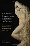 Book Cover The Roots, Rituals, and Rhetorics of Change: North American Business Schools After the Second World War