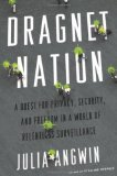 Book Cover Dragnet Nation: A Quest for Privacy, Security, and Freedom in a World of Relentless Surveillance