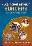 Book Cover Classrooms Without Borders: Using Internet Projects to Teach Communication and Collaboration