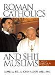 Book Cover Roman Catholics and Shi'i Muslims: Prayer, Passion, and Politics
