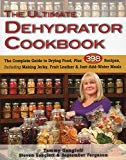 Book Cover Ultimate Dehydrator Cookbook, The: The Complete Guide to Drying Food, Plus 398 Recipes, Including Making Jerky, Fruit Leather & Just-Add-Water Meals