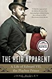Book Cover The Heir Apparent: A Life of Edward VII, the Playboy Prince