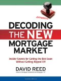 Book Cover Decoding the New Mortgage Market: Insider Secrets for Getting the Best Loan Without Getting Ripped Off