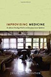 Book Cover Improvising Medicine: An African Oncology Ward in an Emerging Cancer Epidemic