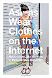 Book Cover Asians Wear Clothes on the Internet: Race, Gender, and the Work of Personal Style Blogging