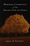 Book Cover Worship, Community and the Triune God of Grace