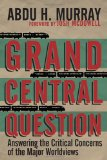 Book Cover Grand Central Question: Answering the Critical Concerns of the Major Worldviews