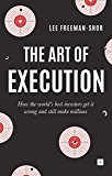 Book Cover The Art of Execution: How the world's best investors get it wrong and still make millions