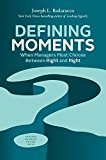 Book Cover Defining Moments: When Managers Must Choose Between Right and Right