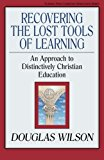 Book Cover Recovering the Lost Tools of Learning: An Approach to Distinctively Christian Education (Turning Point Christian Worldview Series)