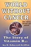 Book Cover World Without Cancer: The Story of Vitamin B17
