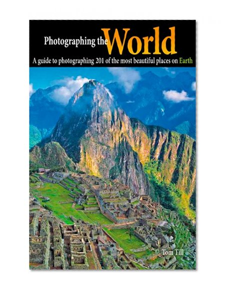 Photographing The World A Guide To Photographing 201 Of The Most Beautiful Places On Earth