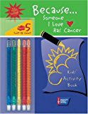 Book Cover Because . . . Someone I Love Has Cancer: Kids' Activity Book