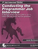 Book Cover Conducting the Programmer Job Interview: The IT Manager Guide with Java, J2EE, C, C++, UNIX, PHP and Oracle interview questions! (IT Job Interview series)