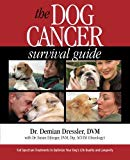 Book Cover The Dog Cancer Survival Guide: Full Spectrum Treatments to Optimize Your Dog's Life Quality and Longevity