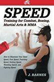 Book Cover Speed Training for Combat, Boxing, Martial Arts, and MMA: How to Maximize Your Hand Speed, Foot Speed, Punching Speed, Kicking Speed, Wrestling Speed, and Fighting Speed