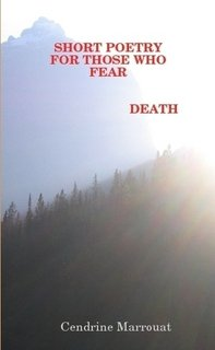 Short Poetry for Those Who Fear Death