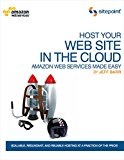 Book Cover Host Your Web Site In The Cloud: Amazon Web Services Made Easy: Amazon EC2 Made Easy