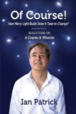 Book Cover Of Course! How Many Light Bulbs Does It Take to Change?: Reflections on A Course in Miracles