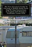 Book Cover The New Investor's Guide To Owning A Mobile Home Park: Why Mobile Home Park Ownership Is the Best Investment in This Economy and Step by Step Instructions How to Acquire and Manage a Profitable Park