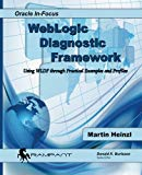 Book Cover WebLogic  Diagnostic Framework: Using WLDF through Practical Examples and Profiles (Oracle In-Focus) (Volume 51)