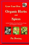 Book Cover Grow Your Own Organic Herbs and Spices: Includes Planting, Harvesting, Drying, Storage and Propagation Techniques.