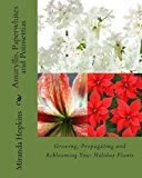 Book Cover Amaryllis, Paperwhites and Poinsettias: Growing, Propagating and Reblooming Your Holiday Plants