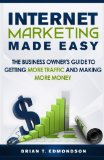 Book Cover Internet Marketing Made Easy: The Business Owner's Guide to Getting More Traffic and Making More Money! (Volume 1)