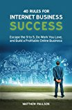 Book Cover 40 Rules for Internet Business Success: Escape the 9 to 5, Do Work You Love, and Build a Profitable Online Business